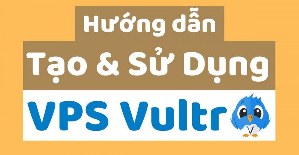 Hướng dẫn tạo VPS Vultr chỉ với 10 phút bằng hình ảnh chi tiết